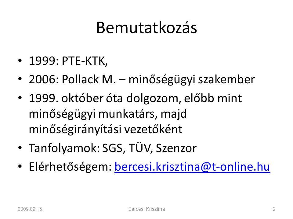 Bemutatkozás • 1999: PTE-KTK, • 2006: Pollack M. – minőségügyi szakember • 1999. október óta dolgozom, előbb mint minőségügyi munkatárs, majd minőségi