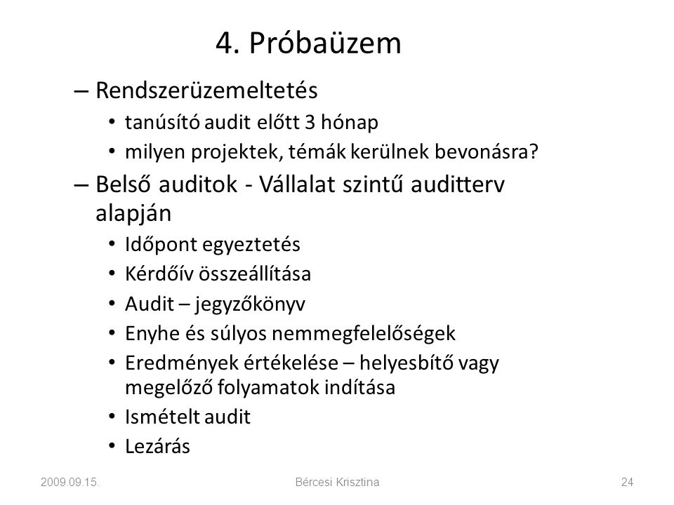 4. Próbaüzem – Rendszerüzemeltetés • tanúsító audit előtt 3 hónap • milyen projektek, témák kerülnek bevonásra? – Belső auditok - Vállalat szintű audi