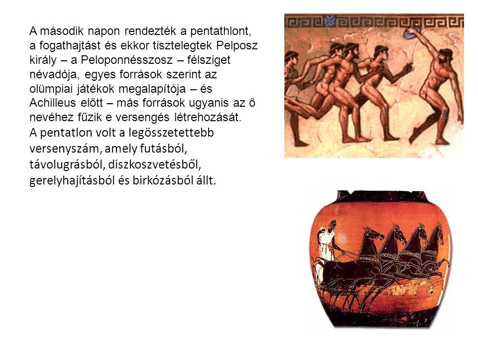 A második napon rendezték a pentathlont, a fogathajtást és ekkor tisztelegtek Pelposz király – a Peloponnésszosz – félsziget névadója, egyes források