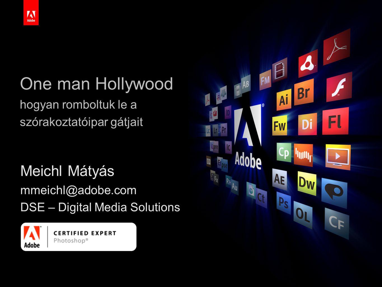 1 White Master One man Hollywood hogyan romboltuk le a szórakoztatóipar gátjait Meichl Mátyás mmeichl@adobe.com DSE – Digital Media Solutions