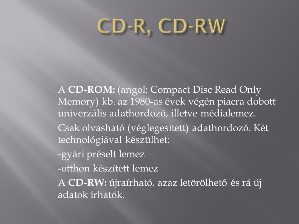 A CD-ROM: (angol: Compact Disc Read Only Memory) kb.