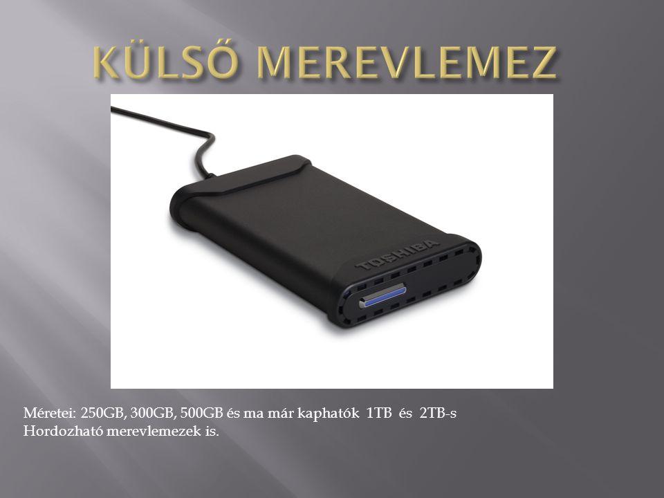 Méretei: 250GB, 300GB, 500GB és ma már kaphatók 1TB és 2TB-s Hordozható merevlemezek is.
