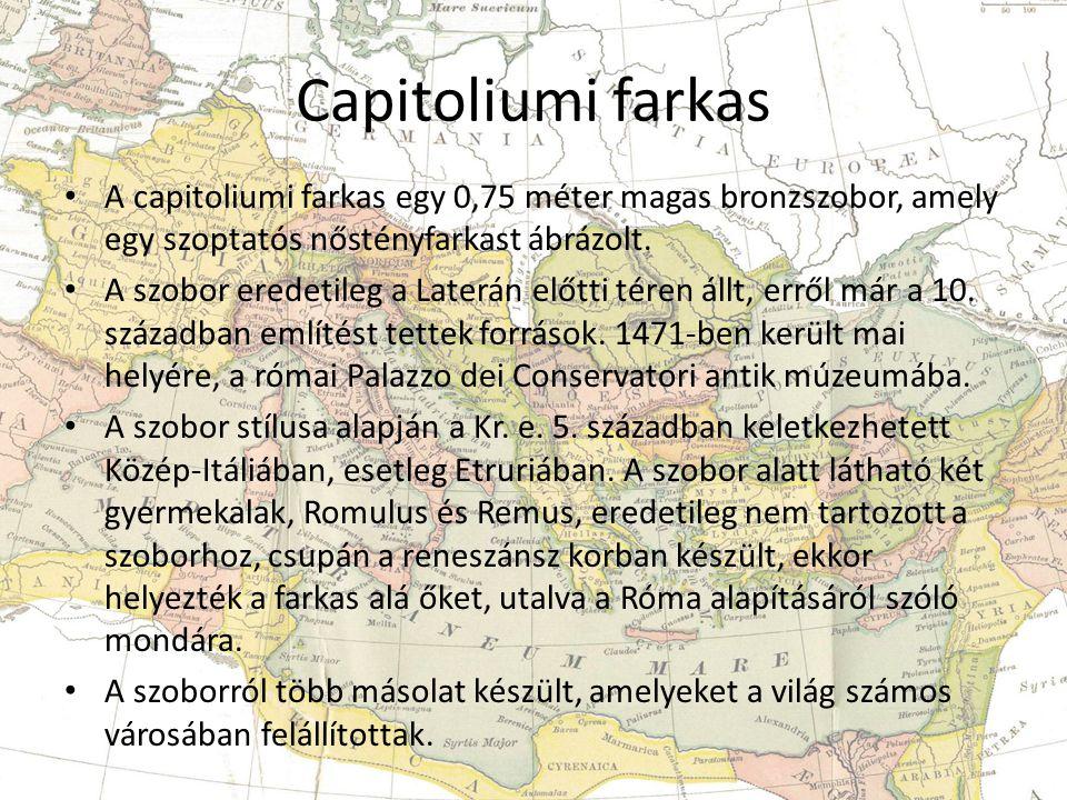 Capitoliumi farkas • A capitoliumi farkas egy 0,75 méter magas bronzszobor, amely egy szoptatós nőstényfarkast ábrázolt.