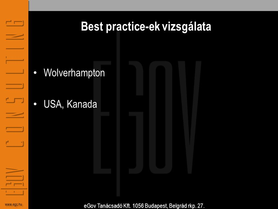 eGov Tanácsadó Kft. 1056 Budapest, Belgrád rkp. 27. www.egc.hu Best practice-ek vizsgálata • Wolverhampton • USA, Kanada