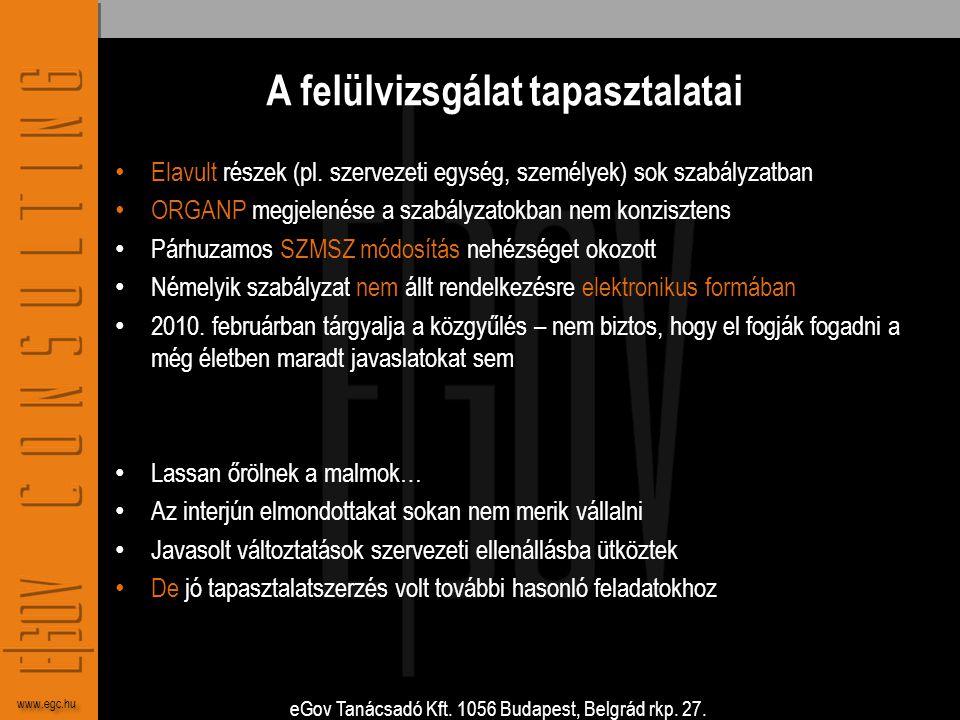 eGov Tanácsadó Kft. 1056 Budapest, Belgrád rkp. 27. www.egc.hu A felülvizsgálat tapasztalatai • Elavult részek (pl. szervezeti egység, személyek) sok