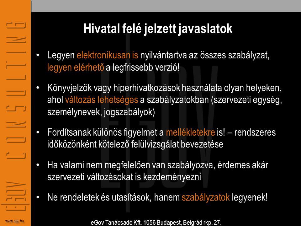 eGov Tanácsadó Kft. 1056 Budapest, Belgrád rkp. 27. www.egc.hu Hivatal felé jelzett javaslatok • Legyen elektronikusan is nyilvántartva az összes szab