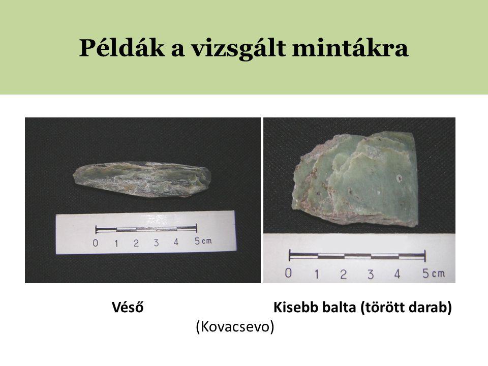 Példák a vizsgált mintákra Véső Kisebb balta (törött darab) (Kovacsevo)