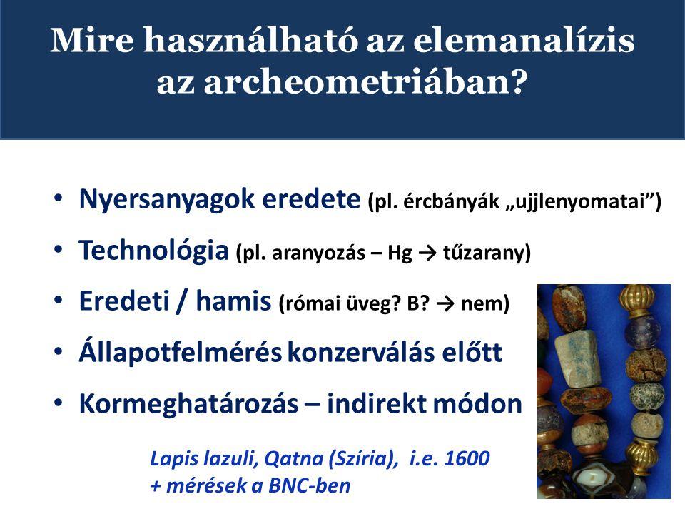 """• Nyersanyagok eredete (pl.ércbányák """"ujjlenyomatai ) • Technológia (pl."""