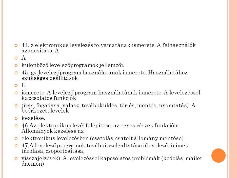 44. z elektronikus levelezés folyamatának ismerete. A felhasználók azonosítása. A A különböző levelezőprogramok jellemzői. 45. gy levelezőprogram hasz