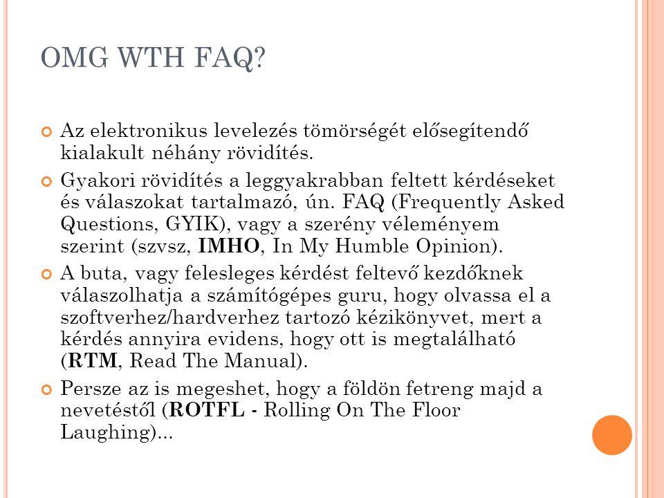 OMG WTH FAQ? Az elektronikus levelezés tömörségét elősegítendő kialakult néhány rövidítés. Gyakori rövidítés a leggyakrabban feltett kérdéseket és vál