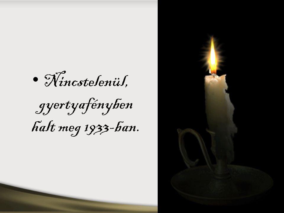 • Nincstelenül, gyertyafényben halt meg 1933-ban.