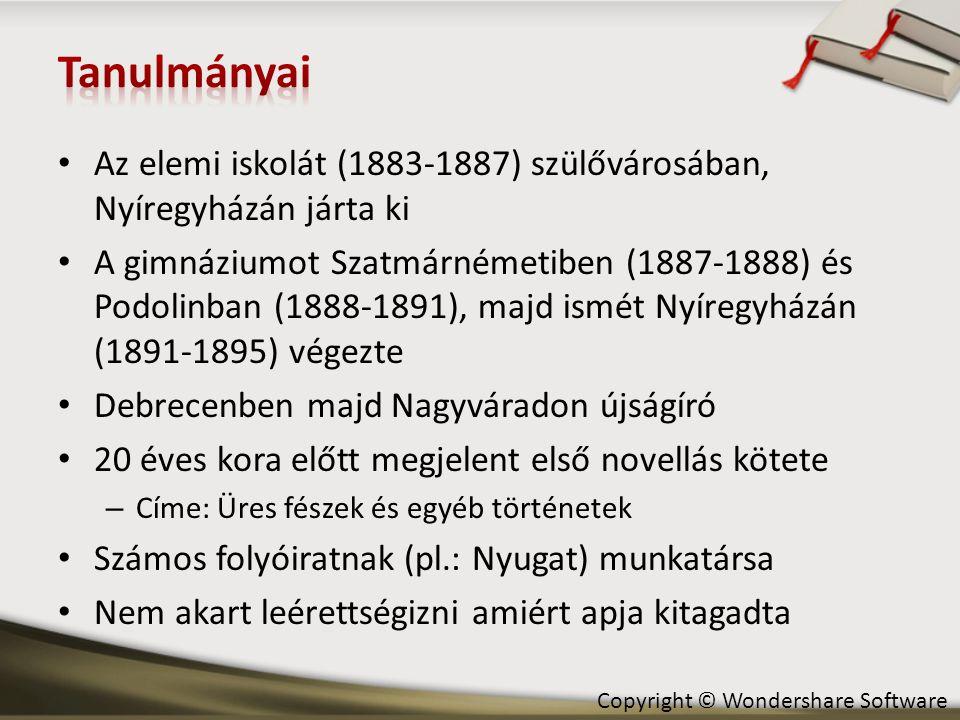 Copyright © Wondershare Software • Az elemi iskolát (1883-1887) szülővárosában, Nyíregyházán járta ki • A gimnáziumot Szatmárnémetiben (1887-1888) és Podolinban (1888-1891), majd ismét Nyíregyházán (1891-1895) végezte • Debrecenben majd Nagyváradon újságíró • 20 éves kora előtt megjelent első novellás kötete – Címe: Üres fészek és egyéb történetek • Számos folyóiratnak (pl.: Nyugat) munkatársa • Nem akart leérettségizni amiért apja kitagadta