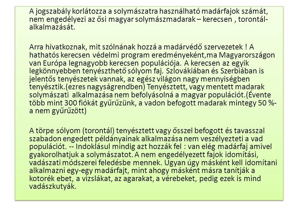 A jogszabály korlátozza a solymászatra használható madárfajok számát, nem engedélyezi az ősi magyar solymászmadarak – kerecsen, torontál- alkalmazását