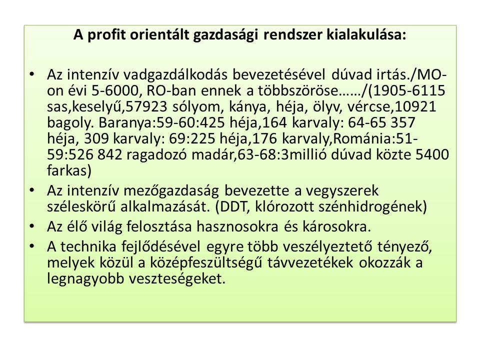 A profit orientált gazdasági rendszer kialakulása: • Az intenzív vadgazdálkodás bevezetésével dúvad irtás./MO- on évi 5-6000, RO-ban ennek a többszörö