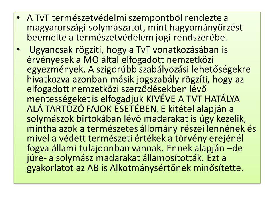 • A TvT természetvédelmi szempontból rendezte a magyarországi solymászatot, mint hagyományőrzést beemelte a természetvédelem jogi rendszerébe. • Ugyan