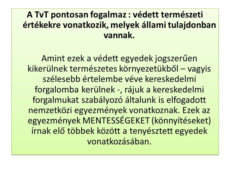 A TvT pontosan fogalmaz : védett természeti értékekre vonatkozik, melyek állami tulajdonban vannak. Amint ezek a védett egyedek jogszerűen kikerülnek