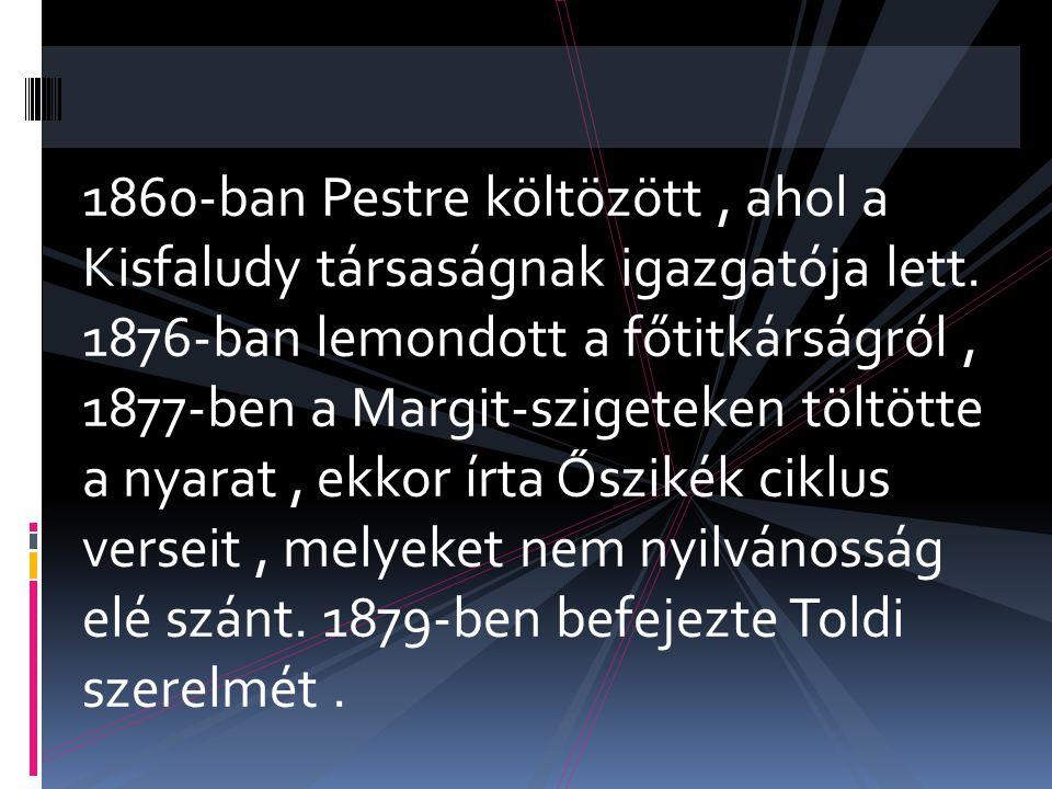 1860-ban Pestre költözött, ahol a Kisfaludy társaságnak igazgatója lett. 1876-ban lemondott a főtitkárságról, 1877-ben a Margit-szigeteken töltötte a