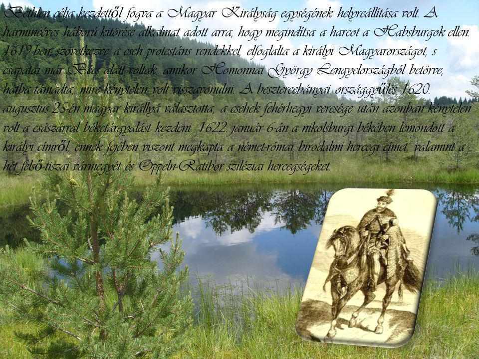 Bethlen célja kezdett ő l fogva a Magyar Királyság egységének helyreállítása volt.