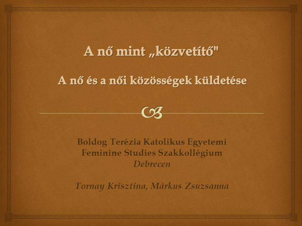 Boldog Terézia Katolikus Egyetemi Feminine Studies Szakkollégium Debrecen Tornay Krisztina, Márkus Zsuzsanna
