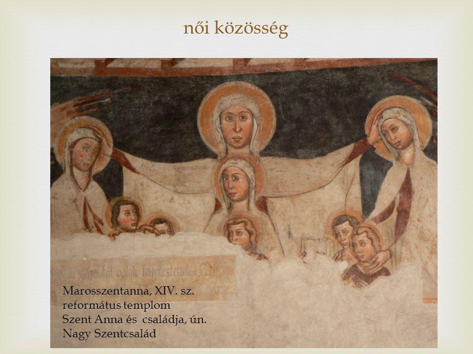  női közösség Marosszentanna, XIV.sz. református templom Szent Anna és családja, ún.