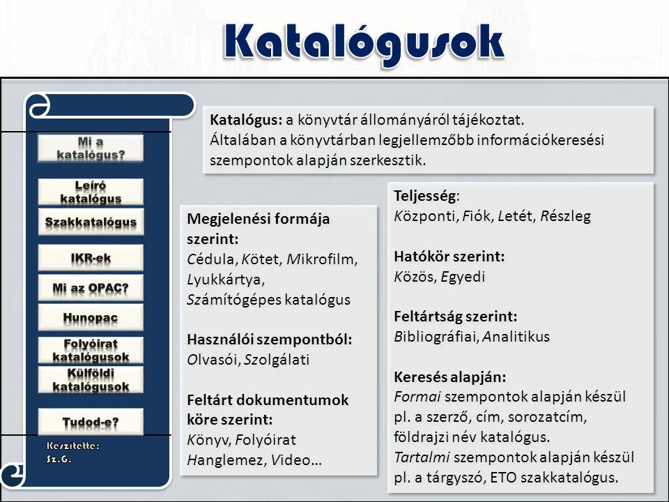 Megjelenési formája szerint: Cédula, Kötet, Mikrofilm, Lyukkártya, Számítógépes katalógus Használói szempontból: Olvasói, Szolgálati Feltárt dokumentu