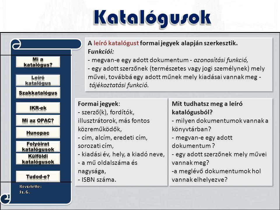 Formai jegyek: - szerző(k), fordítók, illusztrátorok, más fontos közreműködők, - cím, alcím, eredeti cím, sorozati cím, - kiadási év, hely, a kiadó ne