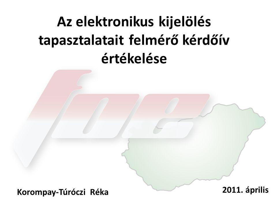 Az elektronikus kijelölés tapasztalatait felmérő kérdőív értékelése Korompay-Túróczi Réka 2011. április