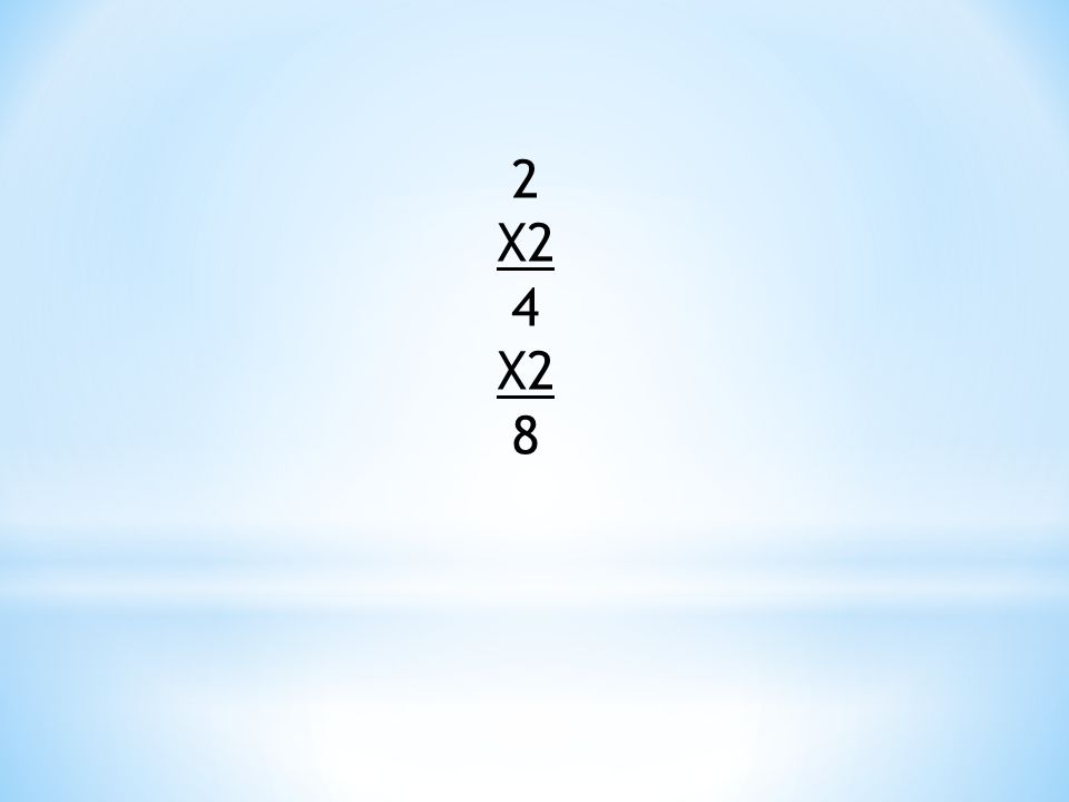 2 X2 4 X2 8