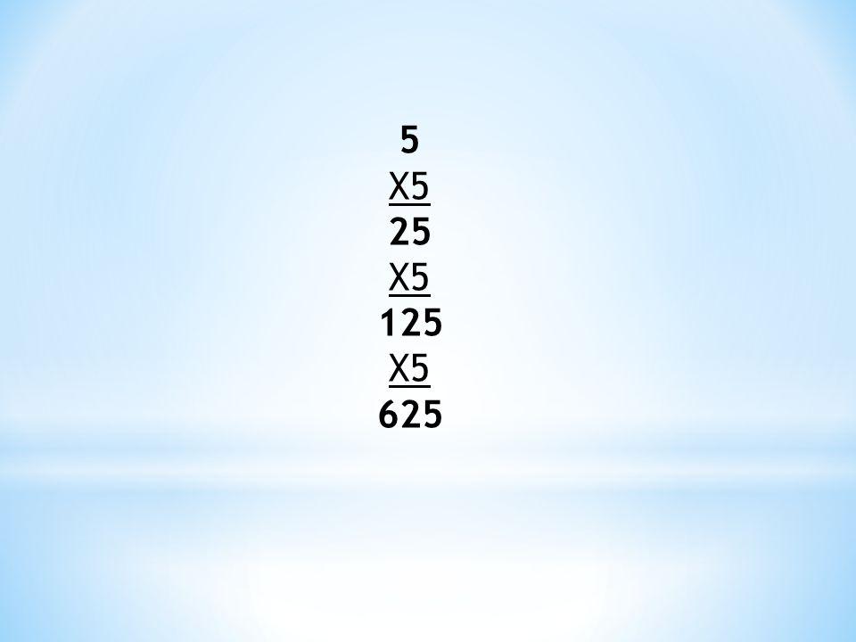 5 X5 25 X5 125 X5 625