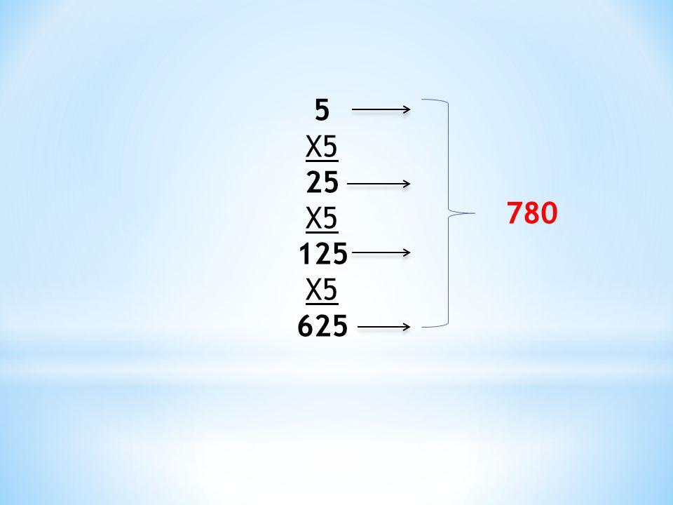 5 X5 25 X5 125 X5 625 780