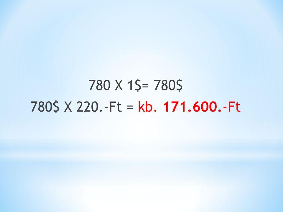 780$ X 220.-Ft = kb. 171.600.-Ft