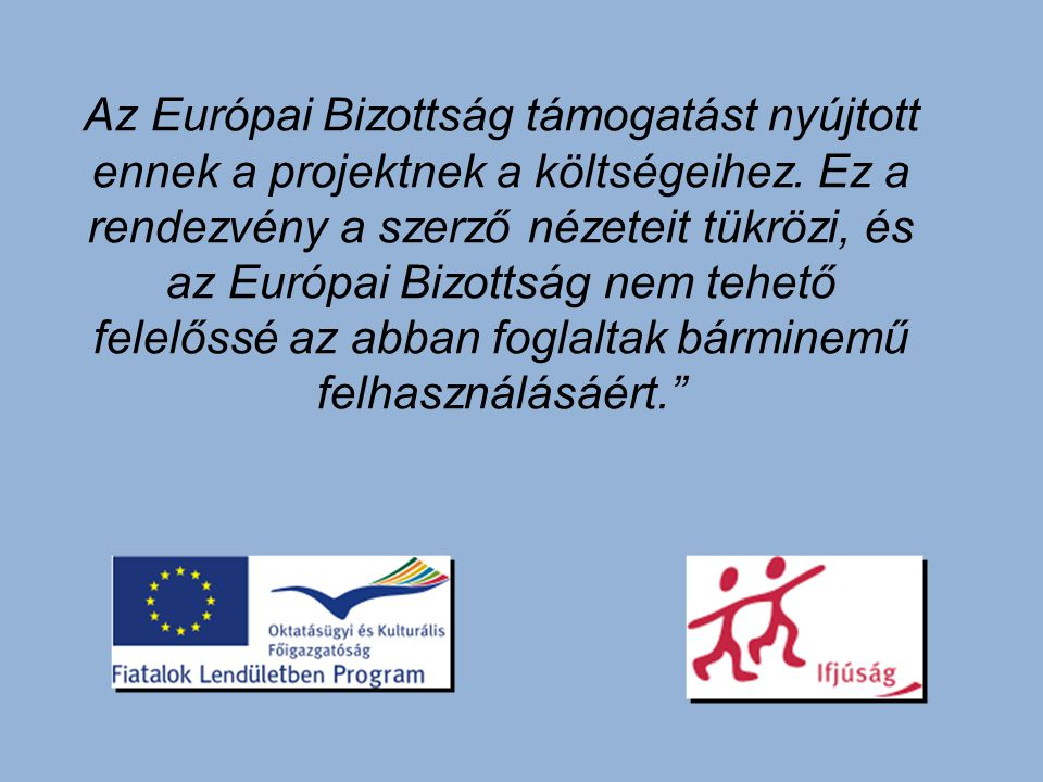 Az Európai Bizottság támogatást nyújtott ennek a projektnek a költségeihez. Ez a rendezvény a szerző nézeteit tükrözi, és az Európai Bizottság nem teh