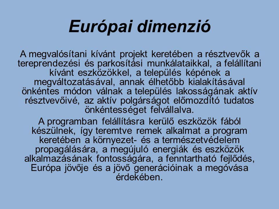 Európai dimenzió A megvalósítani kívánt projekt keretében a résztvevők a tereprendezési és parkosítási munkálataikkal, a felállítani kívánt eszközökkel, a település képének a megváltozatásával, annak élhetőbb kialakításával önkéntes módon válnak a település lakosságának aktív résztvevőivé, az aktív polgárságot előmozdító tudatos önkéntességet felvállalva.