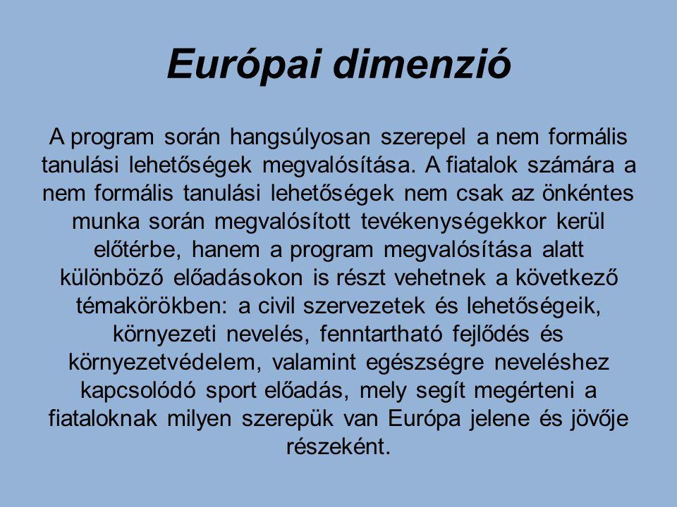 Európai dimenzió A program során hangsúlyosan szerepel a nem formális tanulási lehetőségek megvalósítása. A fiatalok számára a nem formális tanulási l