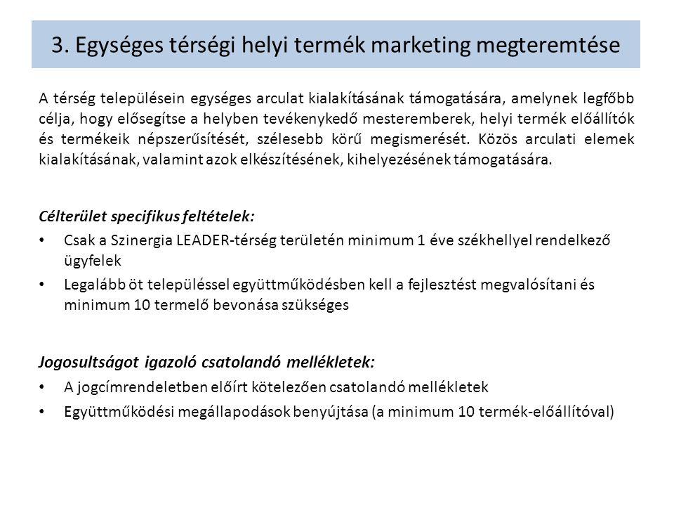 3. Egységes térségi helyi termék marketing megteremtése A térség településein egységes arculat kialakításának támogatására, amelynek legfőbb célja, ho