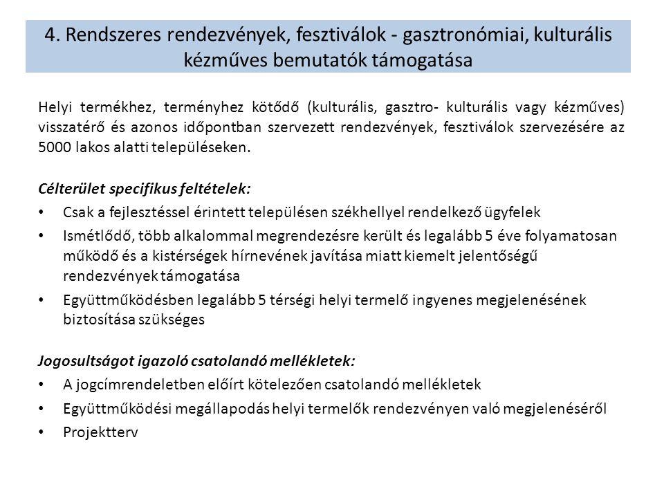 4. Rendszeres rendezvények, fesztiválok - gasztronómiai, kulturális kézműves bemutatók támogatása Helyi termékhez, terményhez kötődő (kulturális, gasz