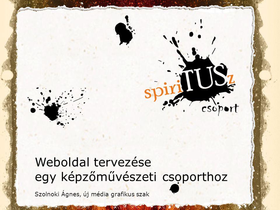 Weboldal tervezése egy képzőművészeti csoporthoz Szolnoki Ágnes, új média grafikus szak