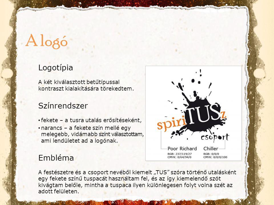 Logotípia A két kiválasztott betűtípussal kontraszt kialakítására törekedtem. Színrendszer • fekete – a tusra utalás erősítéseként, • narancs – a feke