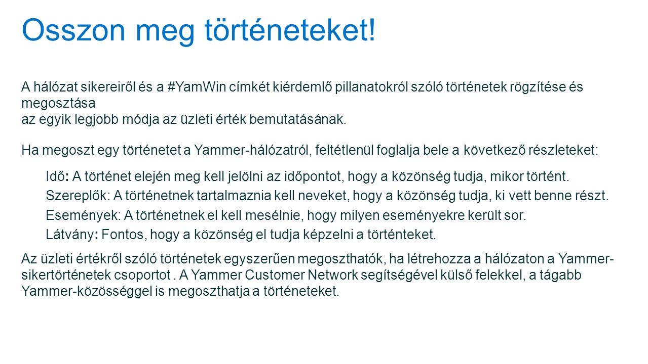 Osszon meg történeteket! A hálózat sikereiről és a #YamWin címkét kiérdemlő pillanatokról szóló történetek rögzítése és megosztása az egyik legjobb mó