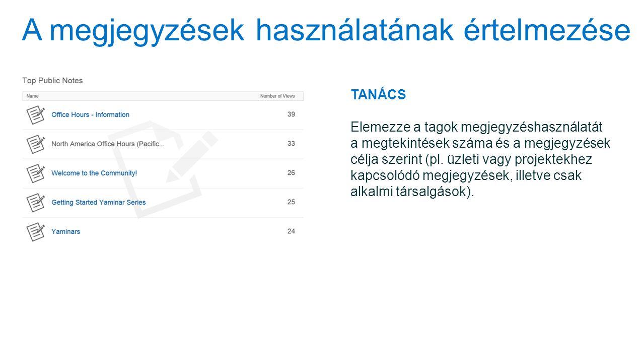A megjegyzések használatának értelmezése TANÁCS Elemezze a tagok megjegyzéshasználatát a megtekintések száma és a megjegyzések célja szerint (pl. üzle