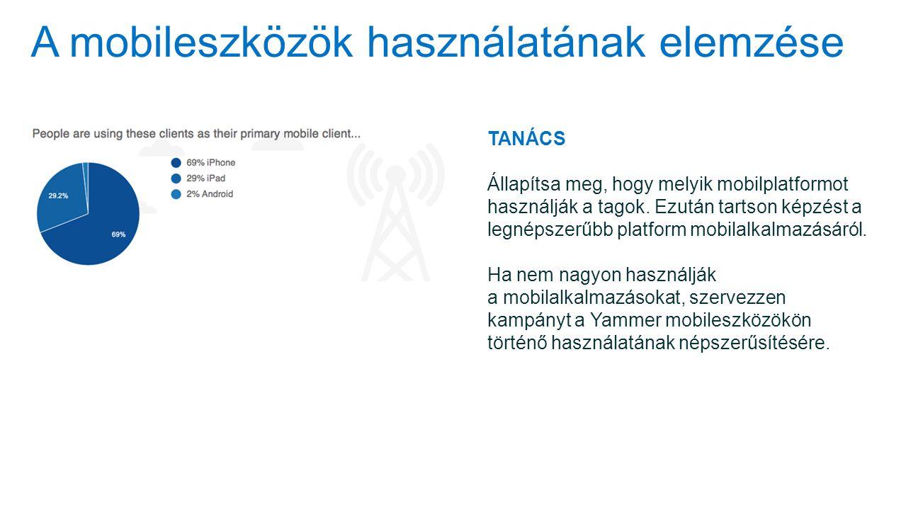 A mobileszközök használatának elemzése TANÁCS Állapítsa meg, hogy melyik mobilplatformot használják a tagok. Ezután tartson képzést a legnépszerűbb pl