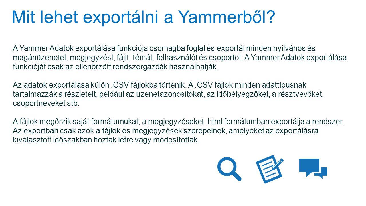 Mit lehet exportálni a Yammerből? A Yammer Adatok exportálása funkciója csomagba foglal és exportál minden nyilvános és magánüzenetet, megjegyzést, fá