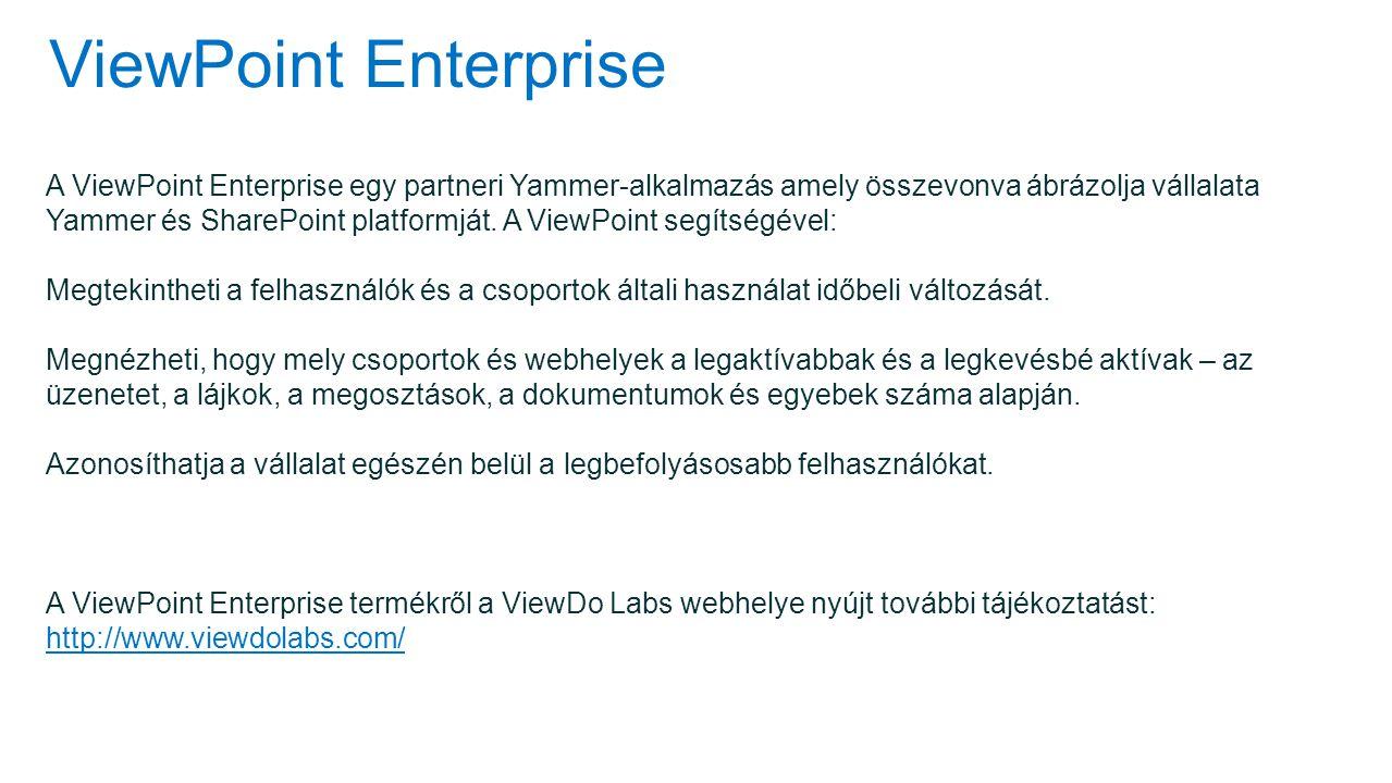 ViewPoint Enterprise A ViewPoint Enterprise egy partneri Yammer-alkalmazás amely összevonva ábrázolja vállalata Yammer és SharePoint platformját. A Vi