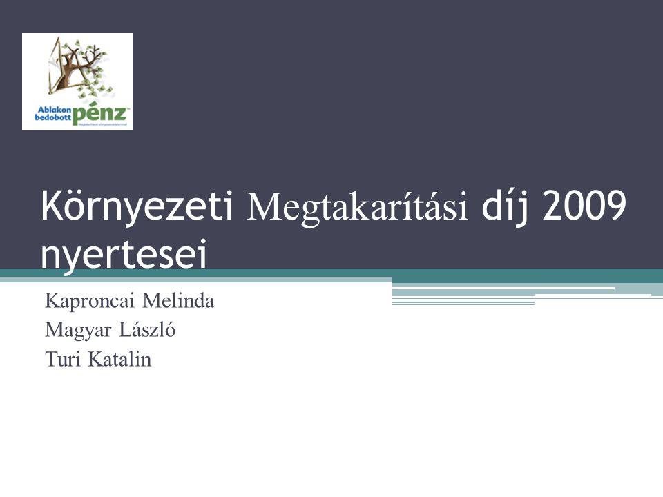 Környezeti Megtakarítási díj 2009 nyertesei Kaproncai Melinda Magyar László Turi Katalin