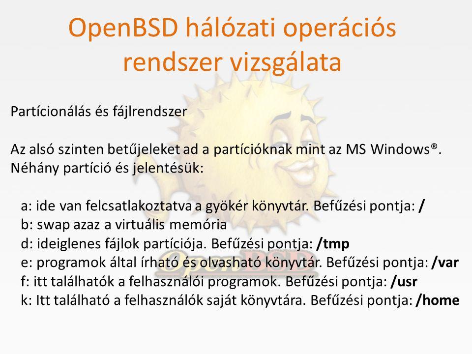 OpenBSD hálózati operációs rendszer vizsgálata Partícionálás és fájlrendszer Az alsó szinten betűjeleket ad a partícióknak mint az MS Windows®. Néhány
