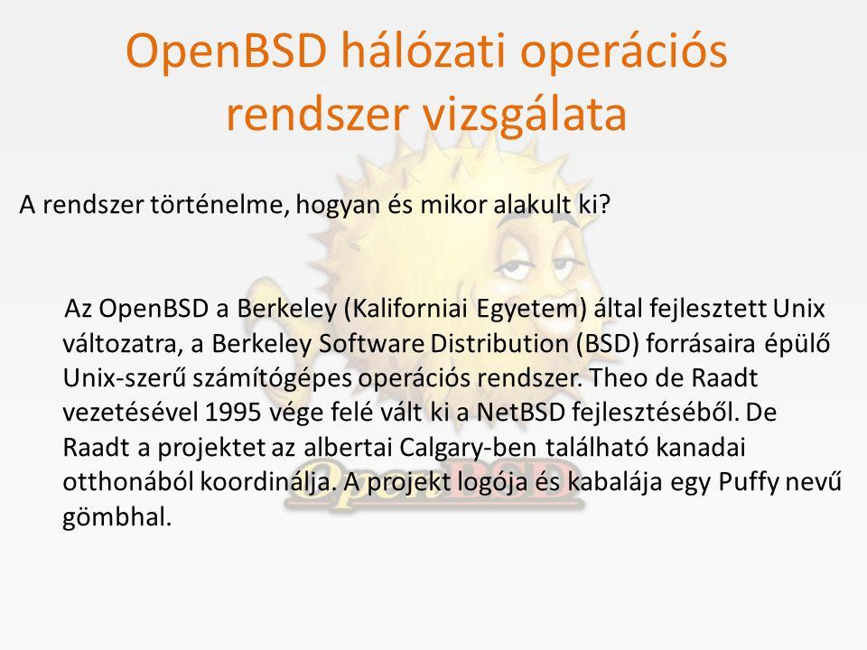 OpenBSD hálózati operációs rendszer vizsgálata A rendszer történelme, hogyan és mikor alakult ki? Az OpenBSD a Berkeley (Kaliforniai Egyetem) által fe