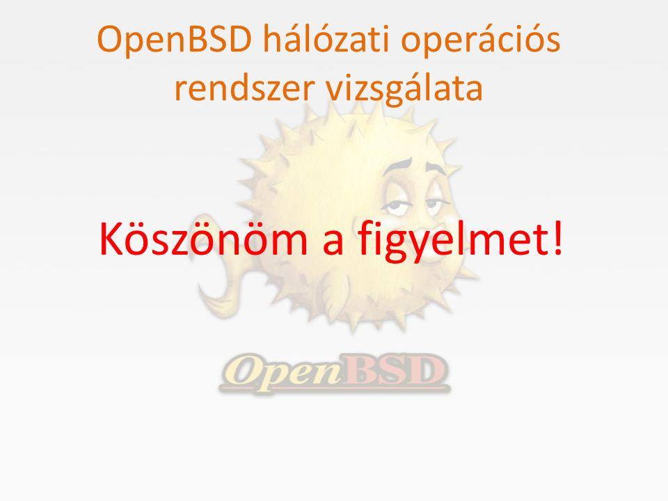 OpenBSD hálózati operációs rendszer vizsgálata Köszönöm a figyelmet!