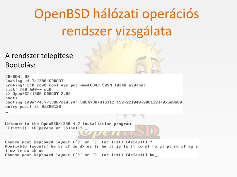 OpenBSD hálózati operációs rendszer vizsgálata A rendszer telepítése Bootolás: