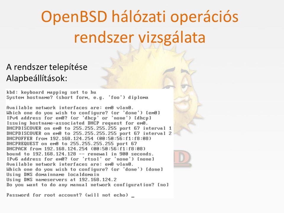 OpenBSD hálózati operációs rendszer vizsgálata A rendszer telepítése Alapbeállítások: