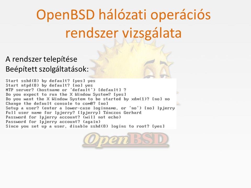 OpenBSD hálózati operációs rendszer vizsgálata A rendszer telepítése Beépített szolgáltatások: